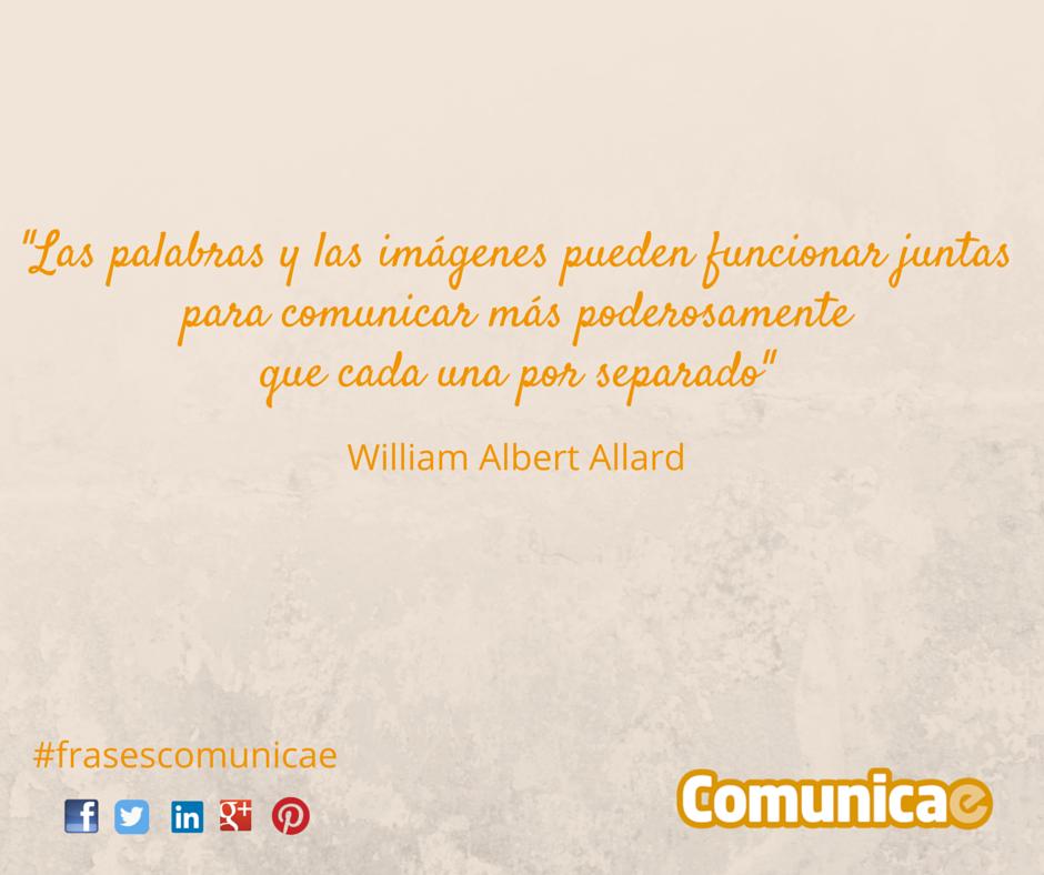"""""""Las palabras y las imágenes pueden funcionar juntas para comunicar más poderosamente que cada una por separado"""" - William Albert Allard"""