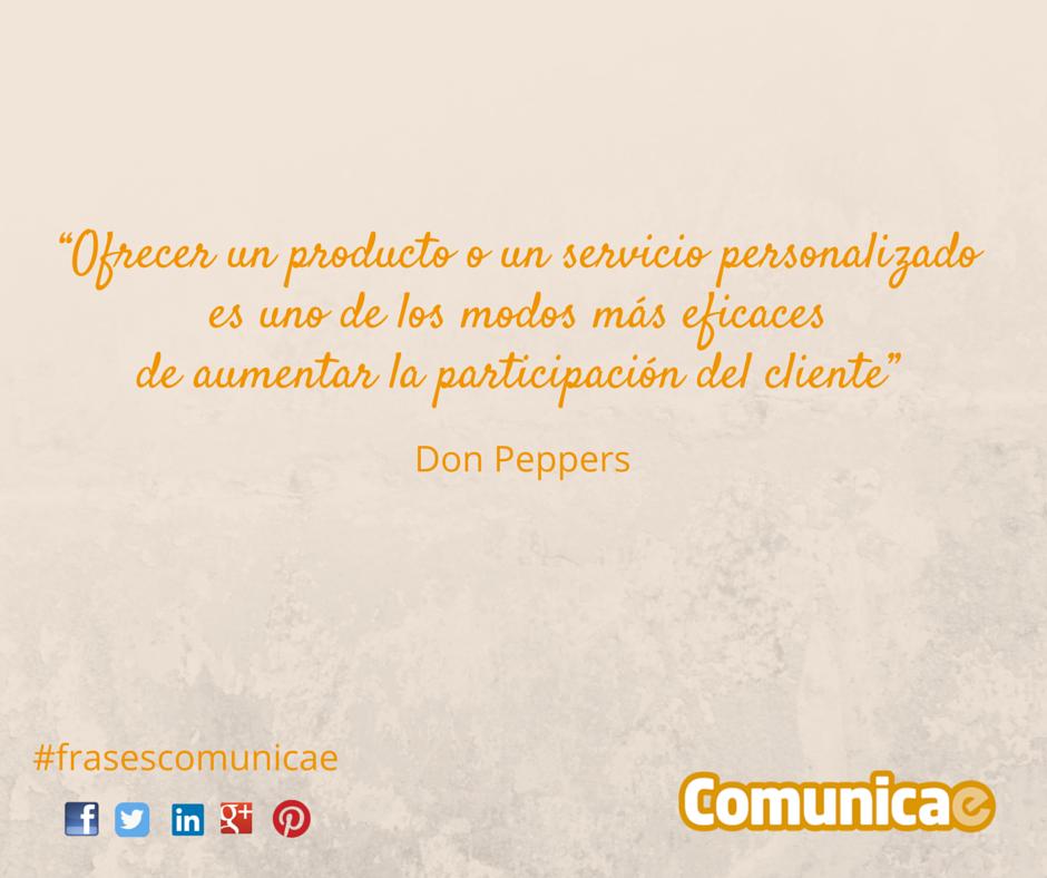 """""""Ofrecer un producto o un servicio personalizado es uno de los modos más eficaces de aumentar la participación del cliente"""" - Don Peppers"""