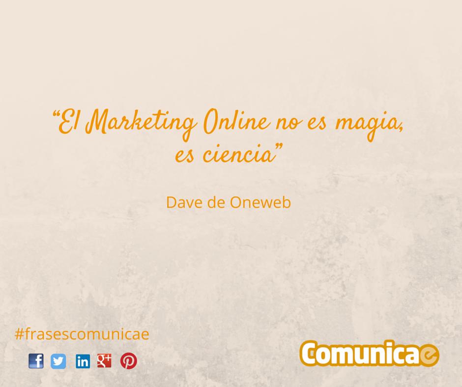 """""""El Marketing Online no es magia, es ciencia"""" - Dave de Oneweb"""