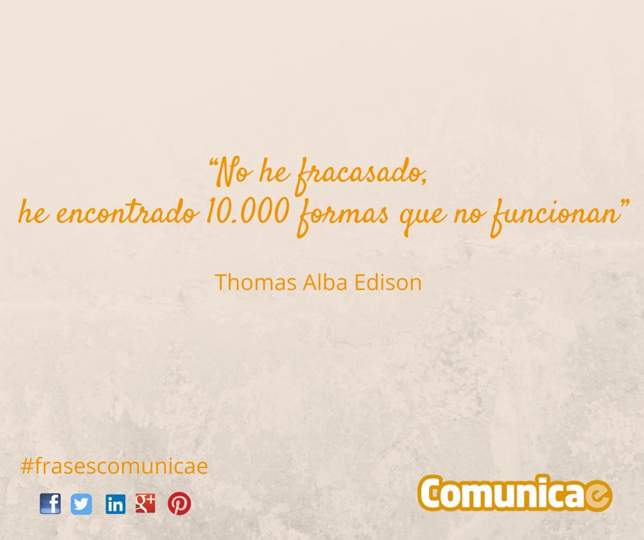 """""""No he fracasado, he encontrado 10.000 formas que no funcionan"""" - Thomas Alba Edison"""