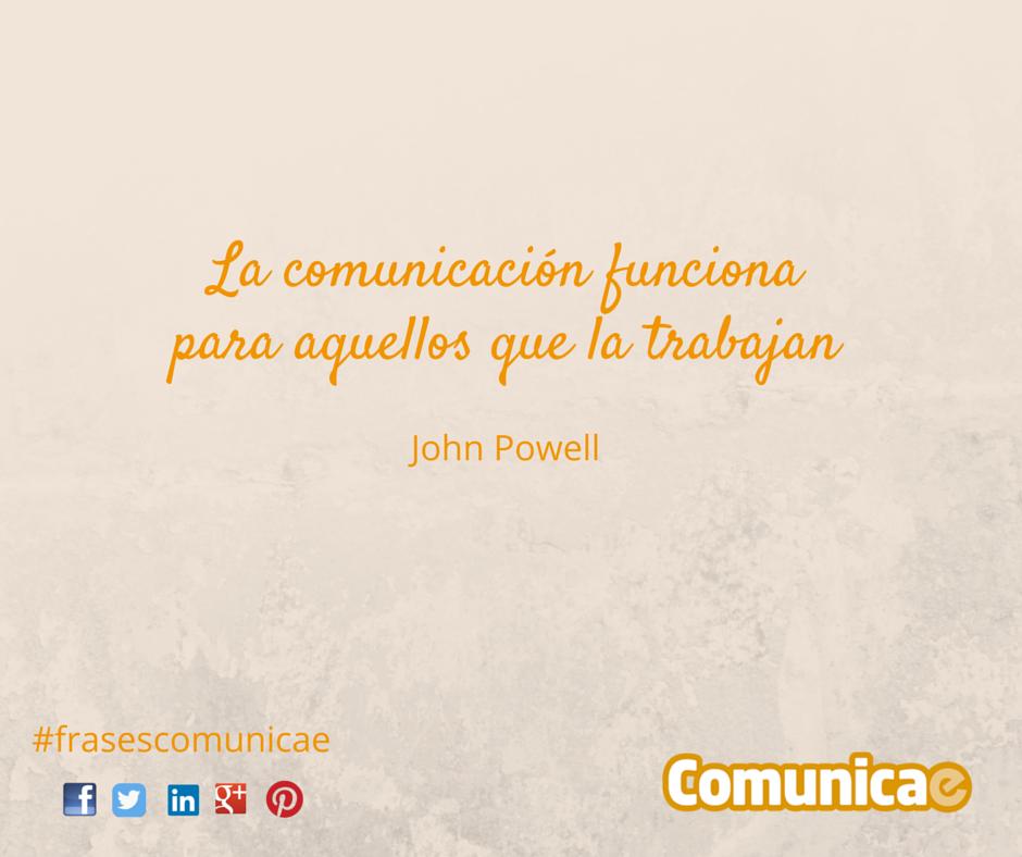 """""""La comunicación funciona para aquellos que la trabajan"""" - John Powell"""