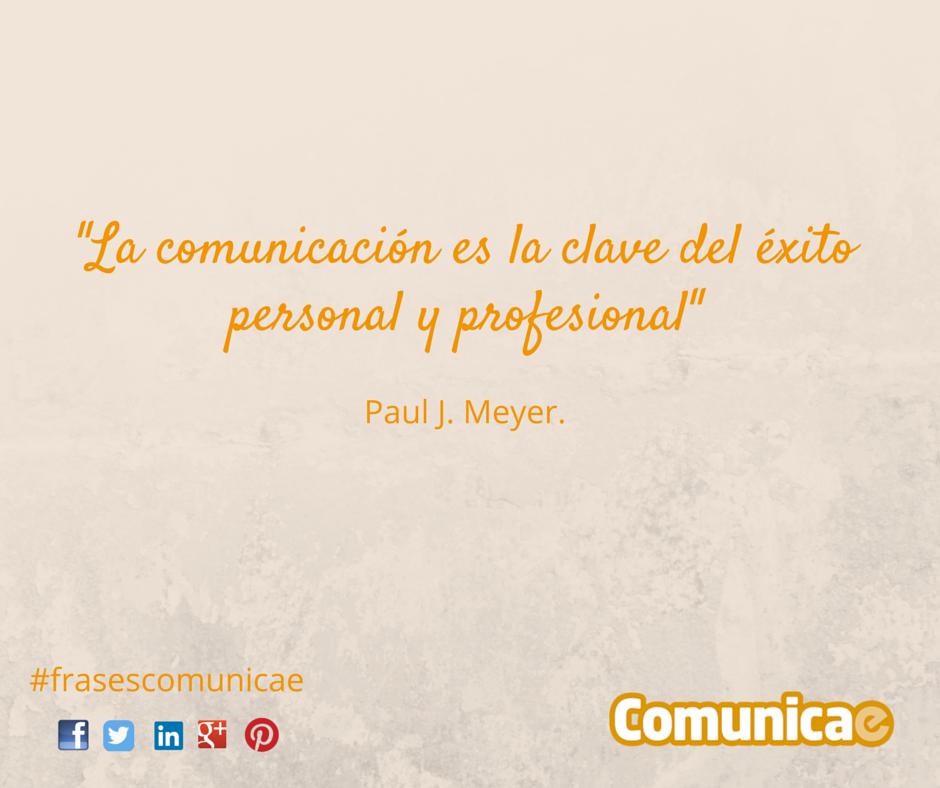 """""""La comunicación es la clave del éxito personal y profesional"""" - Paul J. Meyer"""