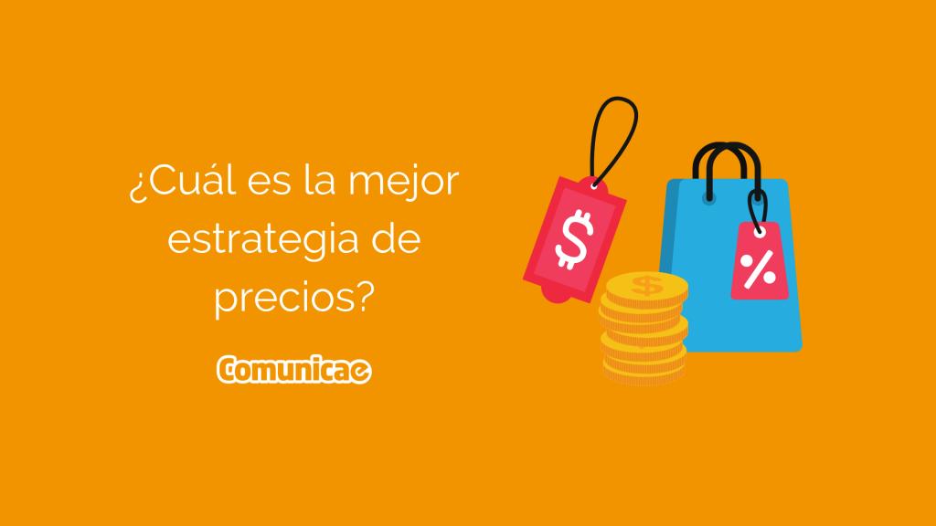 ¿Cuál es la mejor estrategia de precios?