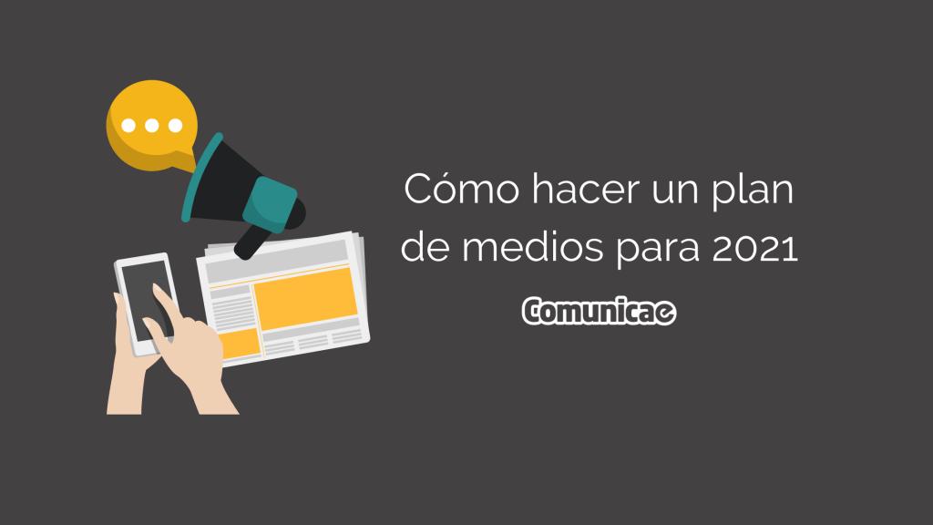 Un periódico, un móvil y un megáfono junto al texto Cómo hacer un plan de medios para 2021