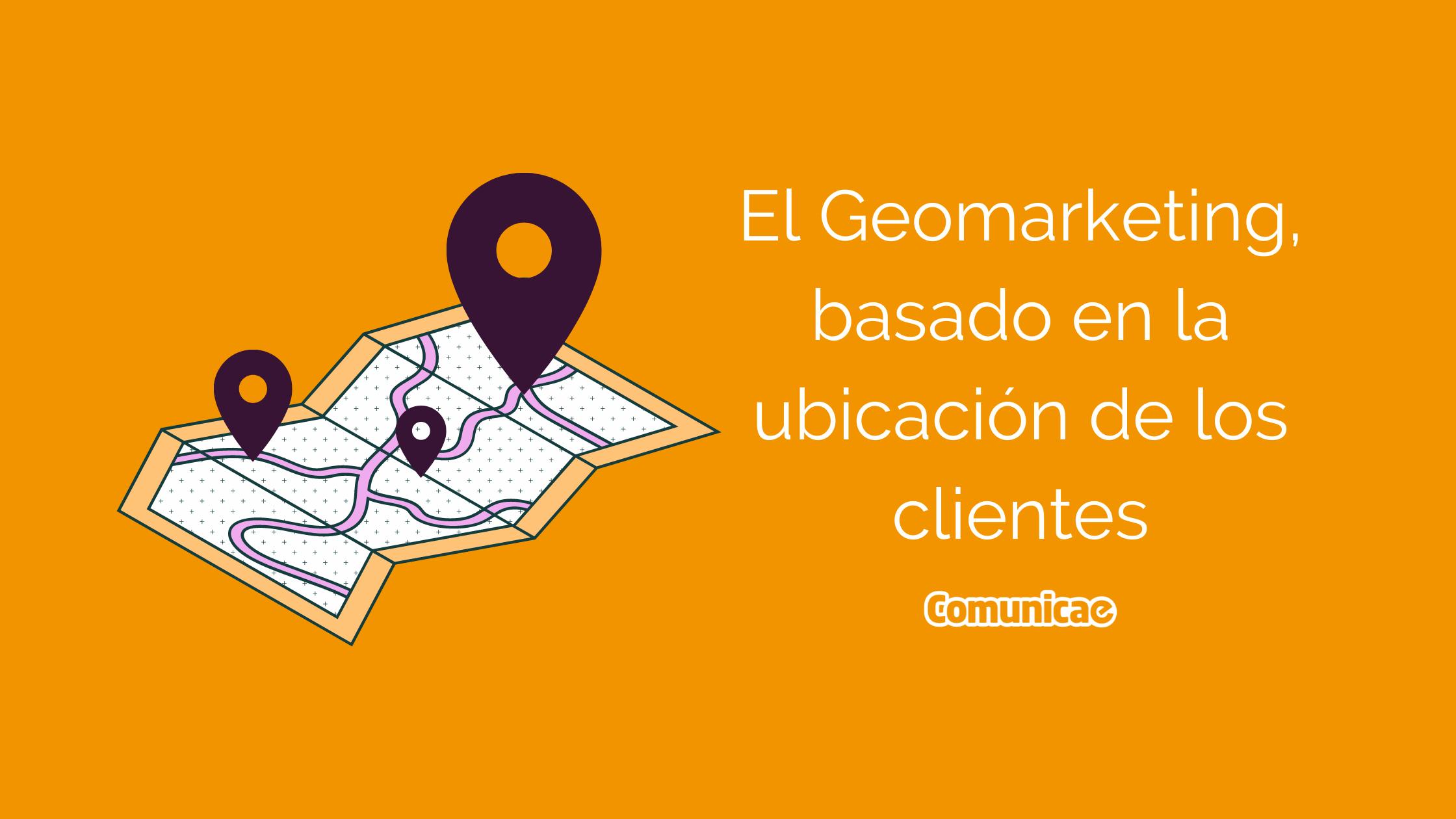 Geomarketing, basado en la ubicación de los clientes