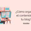 ¿Cómo organizar el contenido de tu blog?